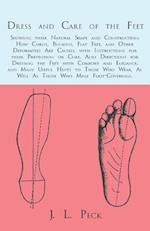Dress and Care of the Feet; Showing their Natural Shape and Construction; How Corns, Bunions, Flat Feet, and Other Deformities Are Caused