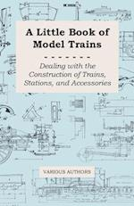 Little Book of Model Trains - Dealing with the Construction of Trains, Stations, and Accessories