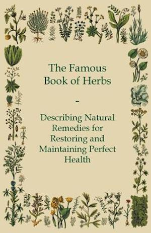 Famous Book of Herbs - Describing Natural Remedies for Restoring and Maintaining Perfect Health
