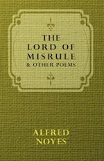 Lord Of Misrule, And Other Poems af Alfred Noyes