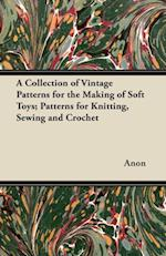 Collection of Vintage Patterns for the Making of Soft Toys; Patterns for Knitting, Sewing and Crochet