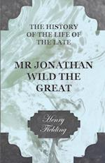 History of the Life of the Late Mr. Jonathan Wild the Great