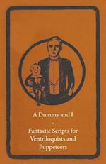 Dummy and I - Fantastic Scripts for Ventriloquists and Puppeteers