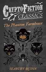 Phantom Farmhouse (Cryptofiction Classics - Weird Tales of Strange Creatures)