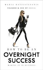 How to be an Overnight Success af Maria Hatzistefanis
