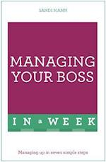 Managing Your Boss in a Week (Teach Yourself)