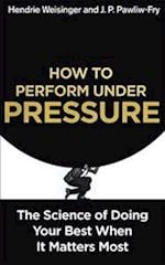 How to Perform Under Pressure af Hendrie Weisinger