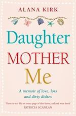 Daughter, Mother, Me af Alana Kirk