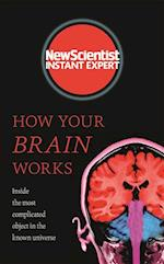 How Your Brain Works (New Scientist Instant Expert)