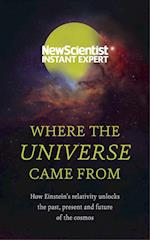 Where the Universe Came From (New Scientist Instant Expert)