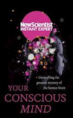 Your Conscious Mind (New Scientist Instant Expert)