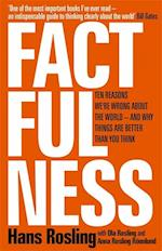 Factfulness: Ten Reasons We're Wrong About the World - and Why Things Are Better Than You Think (HB)