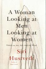 A Woman Looking at Men Looking at Women af Siri Hustvedt