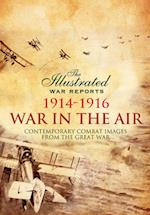 War in the Air 1914-1916 (Illustrated War Reports)