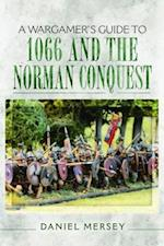 A Wargamer's Guide to 1066 and the Norman Conquest (Wargamers Guide)