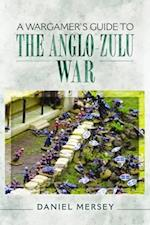 A Wargamer's Guide to the Anglo-Zulu War (Wargamers Guide)