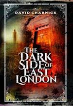 The Dark Side of East London
