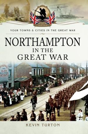 Northampton in the Great War af Kevin Turton