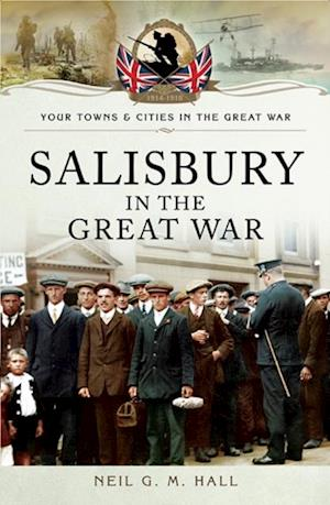 Salisbury in the Great War af Neil G M Hall