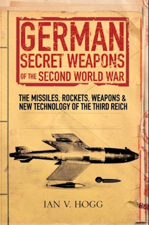 German Secret Weapons of the Secret World War af Ian Hogg