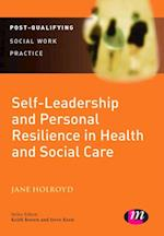 Self-Leadership and Personal Resilience in Health and Social Care (Post Qualifying Social Work Leadership and Management Handbooks)