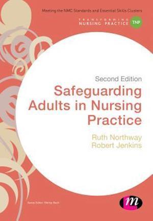 Safeguarding Adults in Nursing Practice af Robert Jenkins, Ruth Northway