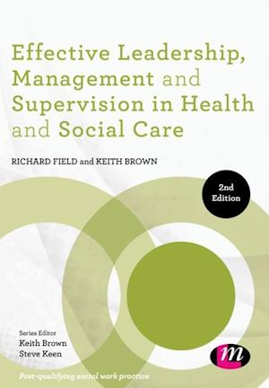 Effective Leadership, Management and Supervision in Health and Social Care af Keith Brown, Richard Field