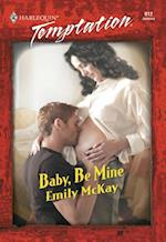 Baby, Be Mine (Mills & Boon Temptation)