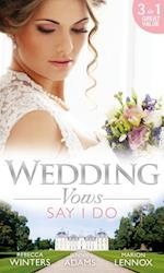 Wedding Vows: Say I Do: Matrimony with His Majesty / Invitation to the Prince's Palace / The Prince's Outback Bride (Mills & Boon M&B)