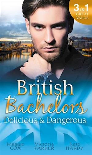 British Bachelors: Delicious and Dangerous af Kate Hardy, Maggie Cox, Victoria Parker