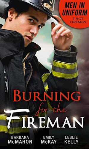 Men In Uniform: Burning For The Fireman af Barbara McMahon, Emily McKay, Leslie Kelly