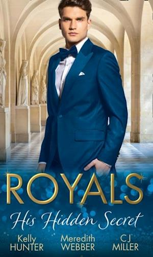 Royals: His Hidden Secret: Revealed: A Prince and A Pregnancy / Date with a Surgeon Prince / The Secret King (Mills & Boon M&B) af Kelly Hunter, C.J. Miller, Meredith Webber
