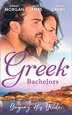 Greek Bachelors: Buying His Bride: Bought: The Greek's Innocent Virgin / His for a Price / Securing the Greek's Legacy (Mills & Boon M&B)