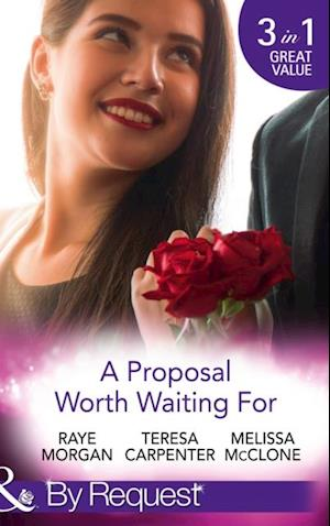 Proposal Worth Waiting For: The Heir's Proposal / A Pregnancy, a Party & a Proposal / His Proposal, Their Forever (Mills & Boon By Request) af Raye Morgan, Melissa McClone, Teresa Carpenter