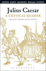 Julius Caesar: A Critical Reader (Arden Early Modern Drama Guides)