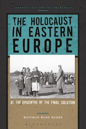 Bog, hardback The Holocaust in Eastern Europe: At the Epicenter of the Final Solution af Waitman Wade Beorn