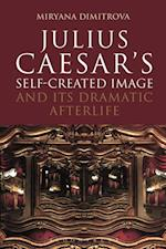 Julius Caesar's Self-Created Image and Its Dramatic Afterlife (Bloomsbury Studies in Classical Reception)