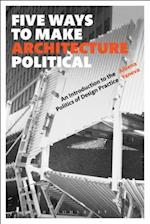 Five Ways to Make Architecture Political