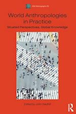 World Anthropologies in Practice (Association of Social Anthropologists Monographs)