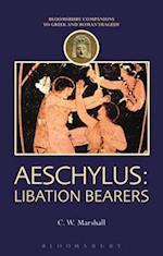 Aeschylus: Libation Bearers (Companions to Greek and Roman Tragedy)