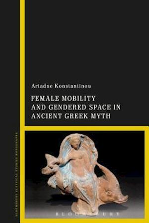 Bog, hardback Female Mobility and Gendered Space in Ancient Greek Myth af Ariadne Konstantinou