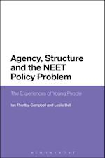Agency, Structure and the NEET Policy Problem af Leslie Bell, Ian Thurlby-Campbell