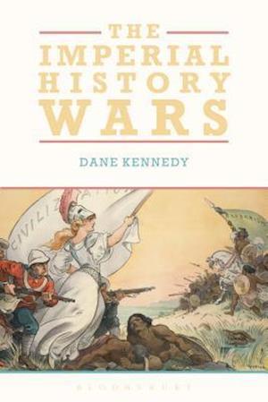 Bog, hardback The Imperial History Wars: Debating the British Empire af Dane Kennedy