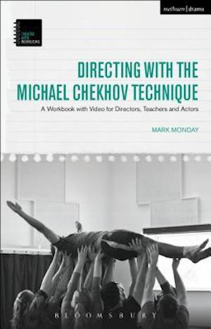 Bog, hardback Directing with the Michael Chekhov Technique: A Workbook with Video for Directors, Teachers and Actors af Mark Monday