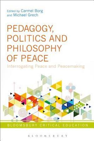 Bog, hardback Pedagogy, Politics and Philosophy of Peace af Carmel Borg