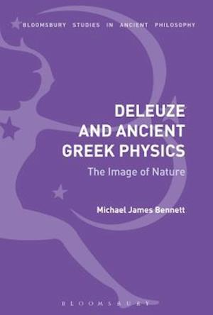 Bog, hardback Deleuze and Ancient Greek Physics af Michael James Bennett