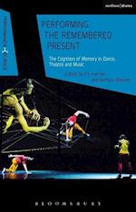 Performing the Remembered Present (Performance and Science Interdisciplinary Dialogues)