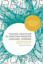 Teacher Education in Computer-Assisted Language Learning (Advances in Digital Language Learning and Teaching)