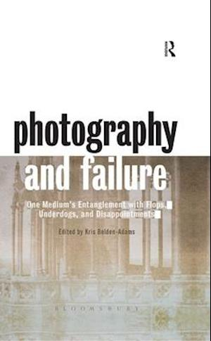 Photography and Failure: One Medium's Entanglement with Flops, Underdogs and Disappointments