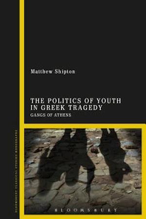 Bog, hardback The Politics of Youth in Greek Tragedy af Matthew Shipton